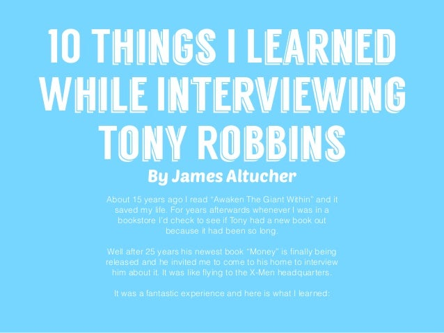"10 Things I Learned While Interviewing Tony Robbins About 15 years ago I read ""Awaken The Giant Within"" and it saved my li..."