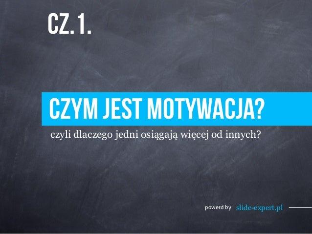 czym jest motywacja?  czyli dlaczego jedni osiągają więcej od innych?  powerd by slide-expert.pl  cz.1.