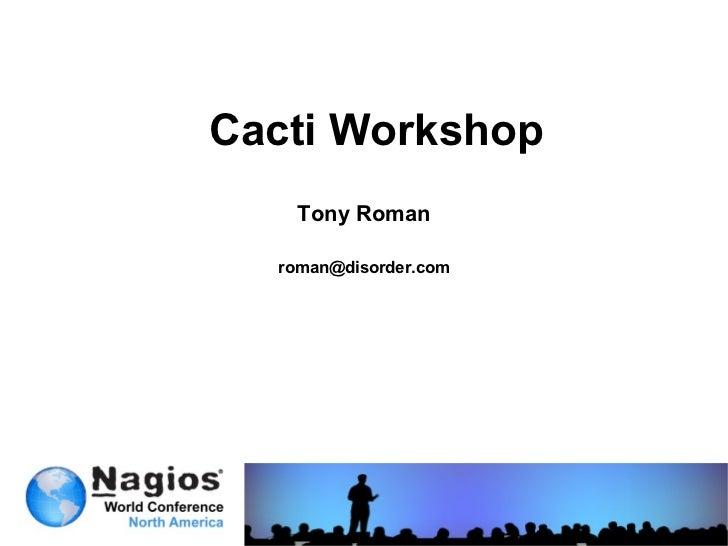 Cacti Workshop Tony Roman [email_address]