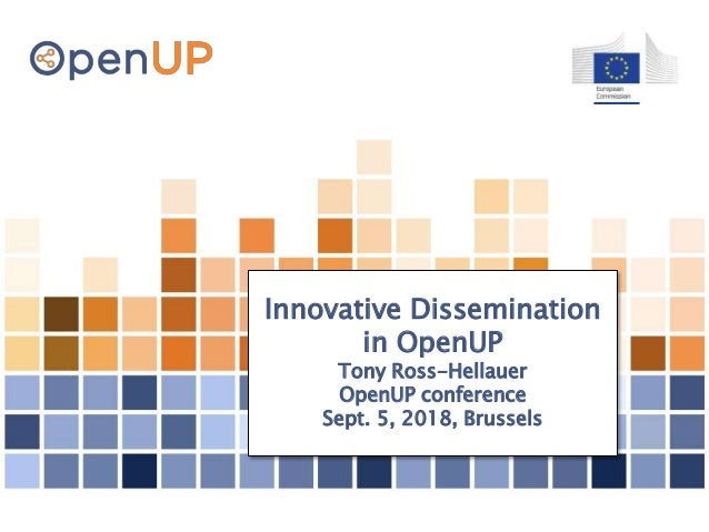 Innovative Dissemination in OpenUP Tony Ross-Hellauer OpenUP conference Sept. 5, 2018, Brussels