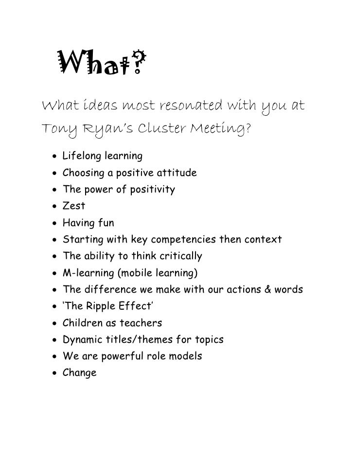 What? What ideas most resonated with you at Tony Ryan's Cluster Meeting?   Lifelong learning   Choosing a positive attit...