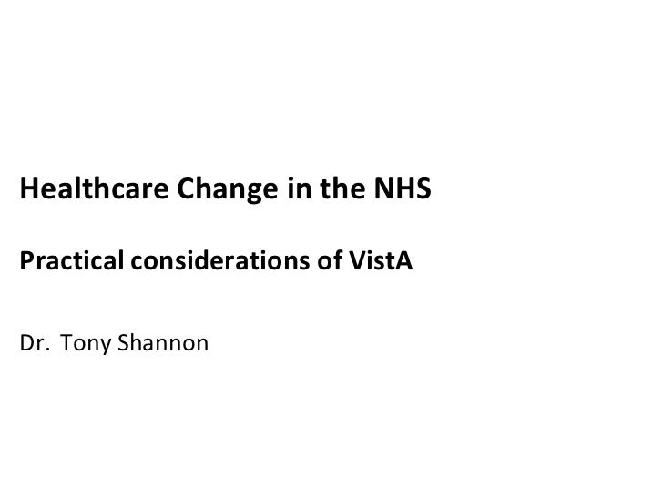 Healthcare Change in the NHSPractical considerations of VistADr. Tony Shannon