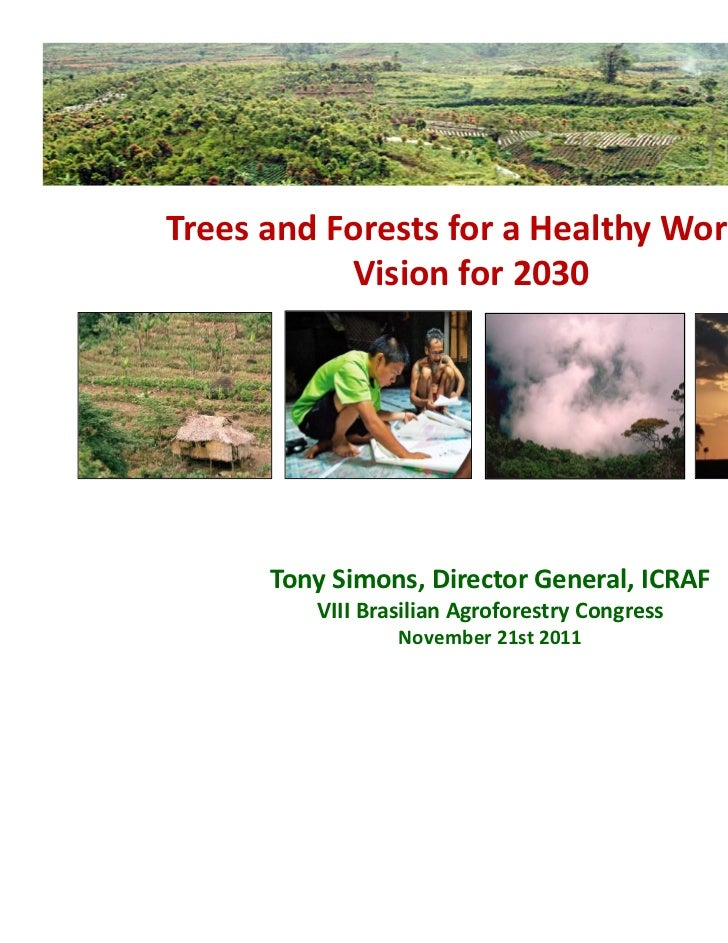 TreesandForestsforaHealthyWorld:           Visionfor2030      TonySimons,DirectorGeneral,ICRAF         VIIIB...
