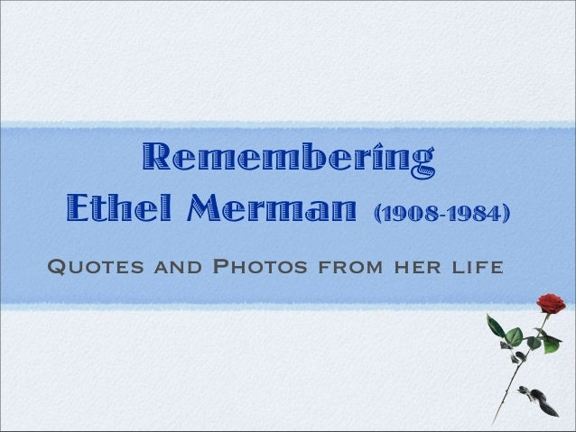 Remembering Ethel Merman (1908-1984) Quotes and Photos from her life