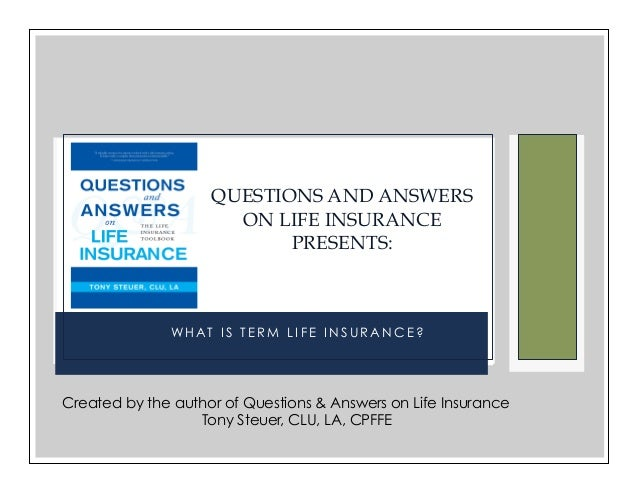Questions & Answers on Life Insurance   The Life Insurance Toolbook   Presents: Q:  What Are the Basic Types of Life Insur...