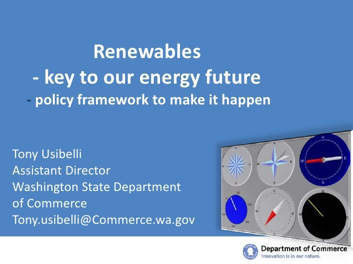 Renewables  - key to our energy future - policy framework to make it happen<br />Tony Usibelli<br />Assistant Director <br...