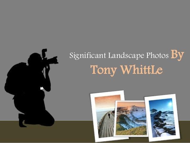 Significant Landscape Photos ByTony WhittLe