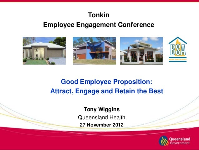 TonkinEmployee Engagement Conference     Good Employee Proposition: Attract, Engage and Retain the Best          Tony Wigg...