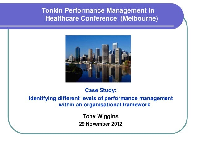 Tonkin Performance Management in     Healthcare Conference (Melbourne)                        Case Study:Identifying diffe...