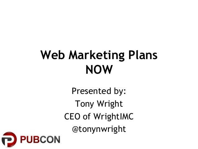 Web Marketing PlansNOWPresented by:Tony WrightCEO of WrightIMC@tonynwright