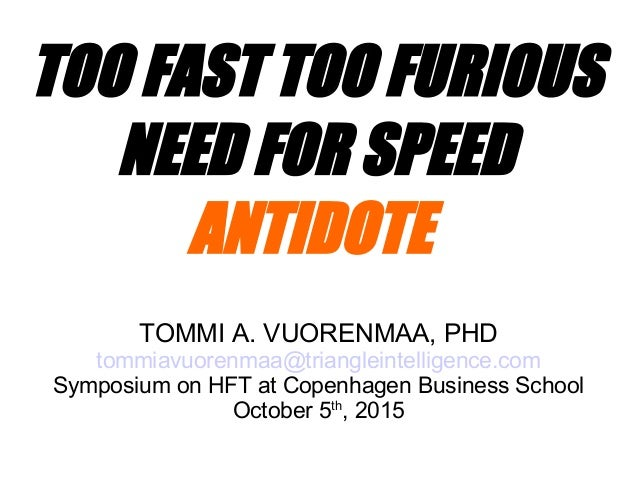 TOO FAST TOO FURIOUS NEED FOR SPEED ANTIDOTE TOMMI A. VUORENMAA, PHD tommiavuorenmaa@triangleintelligence.com Symposium on...