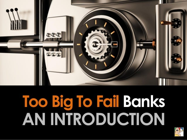 Too Big To Fail Banks AN INTRODUCTION