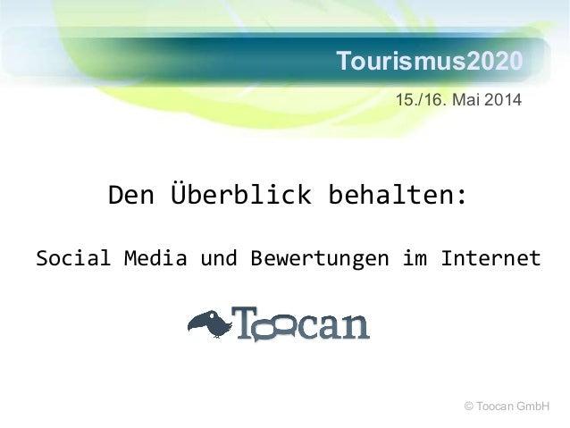 Tourismus2020  15./16. Mai 2014  Den Überblick behalten:  Social Media und Bewertungen im Internet  © Toocan GmbH