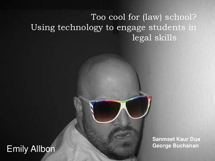 Too cool for (law) school?     Using technology to engage students in                            legal skills             ...