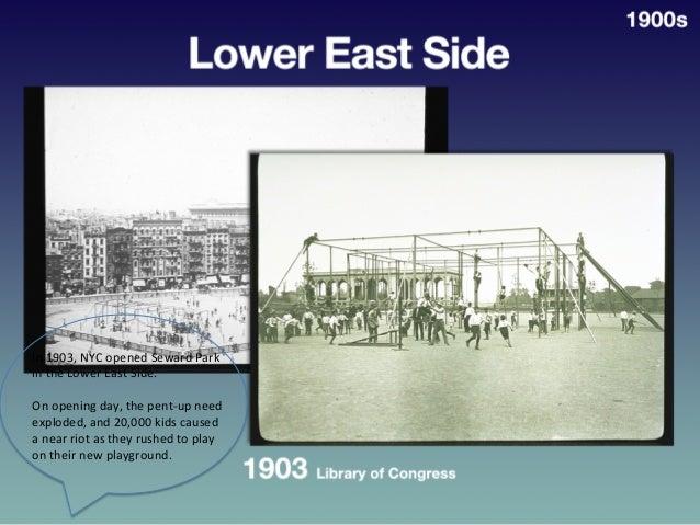 Lower  East   Side,  1903   In  1903,  NYC  opened  Seward  Park   in  the  Lower  East  Side....