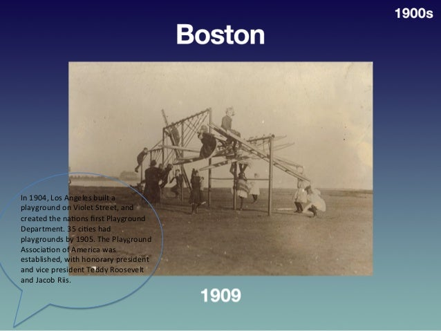 Boston,  1909   1900s   In  1904,  Los  Angeles  built  a   playground  on  Violet  Street,  and...