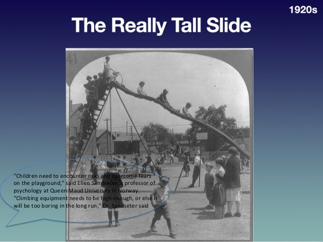 """The  Really  Tall  Slide   """"Children  need  to  encounter  risks  and  overcome  fears   on  the..."""