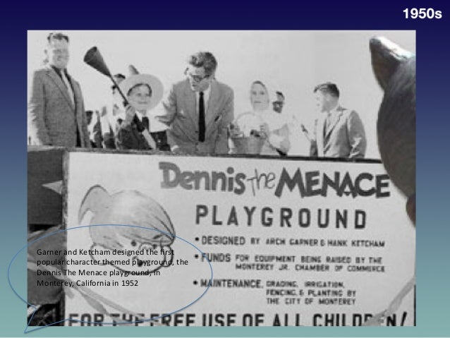 Garner  and  Ketcham  designed  the  first   popular  character  themed  playground,  the   Dennis  ...