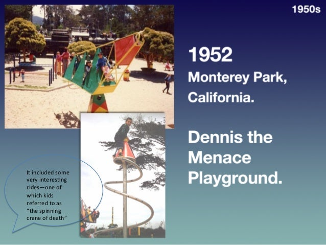 1952  • Monterey   Park,   California   Dennis  the   Menace   Playground.     1950s   It  included...