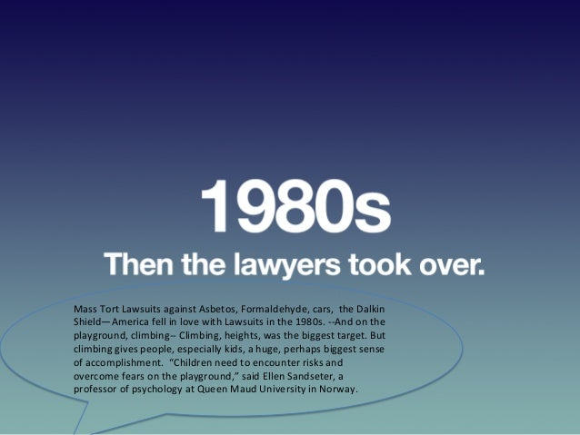 1980s   Then  the  lawyers  took  over.     Mass  Tort  Lawsuits  against  Asbetos,  Formaldehyde,...