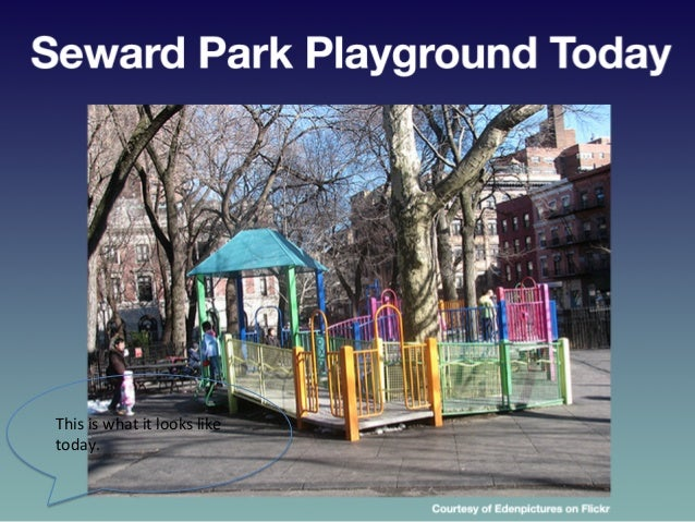 Seward  Park  Playground  Today   This  is  what  it  looks  like   today.