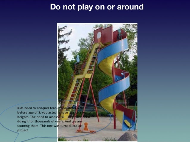 Do not play on or around Kids  need  to  conquer  fear-‐-‐If  you  suffer  a  fall   before  age  o...