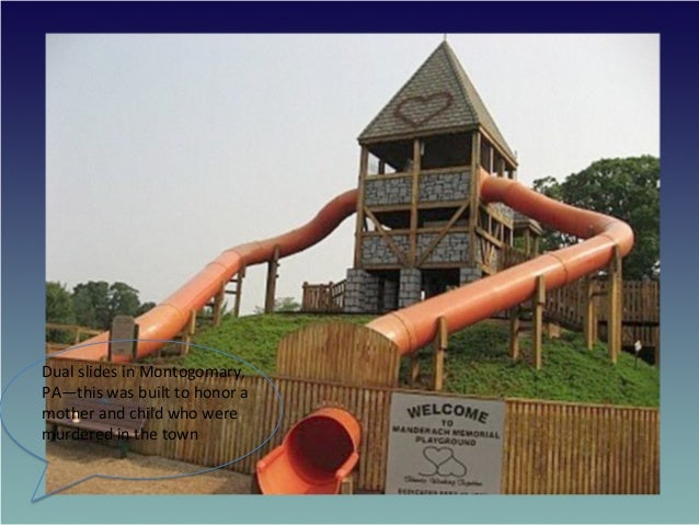 .     Dual  slides  in  Montogomary,   PA—this  was  built  to  honor  a   mother  and  child...