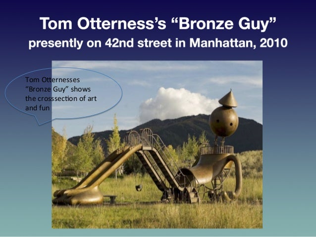 """Tom  OEernesses   """"Bronze  Guy""""  shows   the  crosssec?on  of  art   and  fun"""
