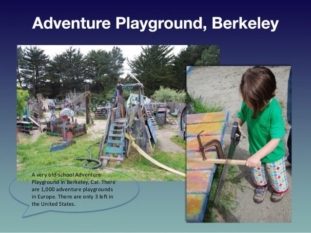 A  very  old-‐school  Adventure   Playground  in  Berkeley,  Cal.  There   are  1,000  adventure  ...