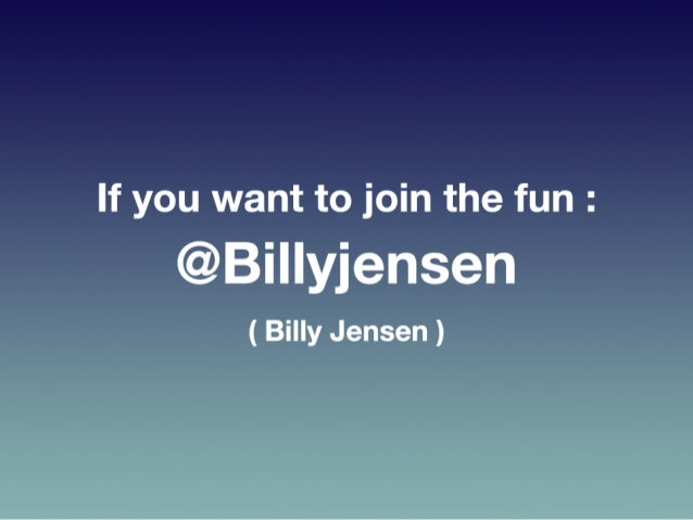 • Slide   Billy  Jensen   If  you  want  to  join  the  fun:  @Billyjensen   -‐-‐-‐-‐-‐-‐-‐-...