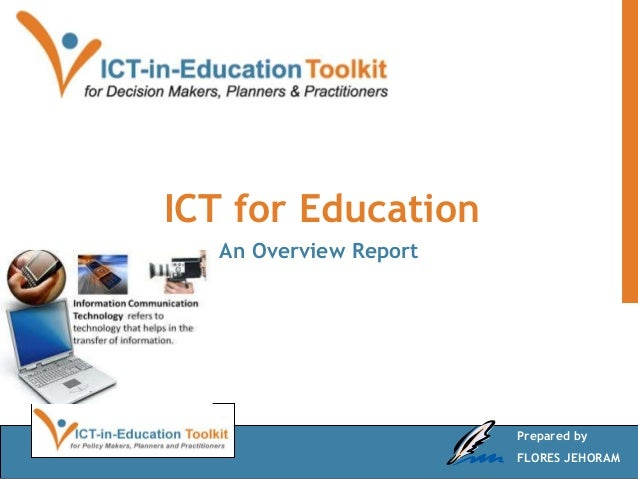 ICT for Education  An Overview Report                       Prepared by                       FLORES JEHORAM
