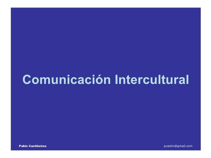 Comunicación   Intercultural Pablo Castiñeiras   [email_address]