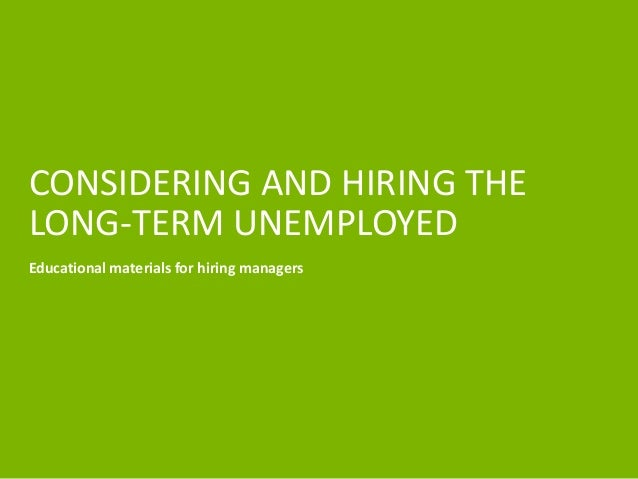 CONSIDERING AND HIRING THE  LONG-TERM UNEMPLOYED  Educational materials for hiring managers