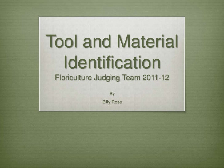 Tool and Material  Identification Floriculture Judging Team 2011-12                 By              Billy Rose