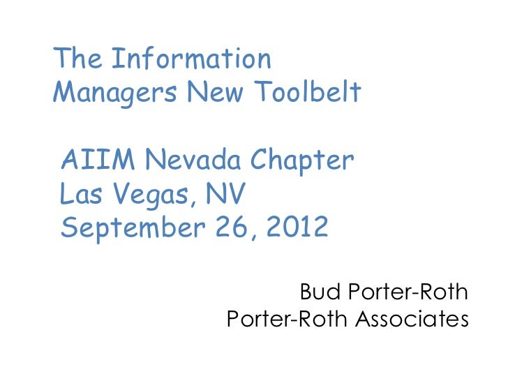 The InformationManagers New ToolbeltAIIM Nevada ChapterLas Vegas, NVSeptember 26, 2012                  Bud Porter-Roth   ...