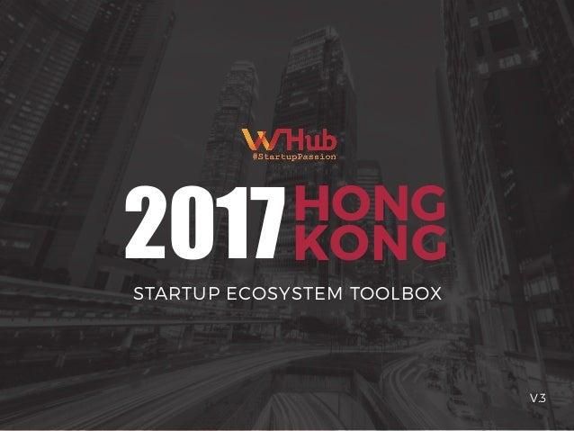 WHub.io | V.3 HONG KONG2017STARTUP ECOSYSTEM TOOLBOX