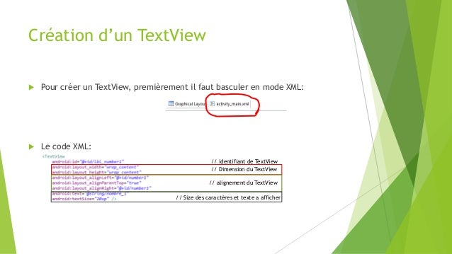 Création d'un TextView  Pour créer un TextView, premièrement il faut basculer en mode XML:  Le code XML: // identifiant ...