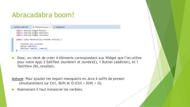 Abracadabra boom!  Donc, on vient de créer 4 éléments correspondant aux Widget que l'on utilise pour notre App; 2 EditTex...