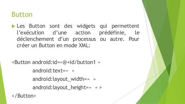 Button  Les Button sont des widgets qui permettent l'exécution d'une action prédéfinie, le déclenchement d'un processus o...