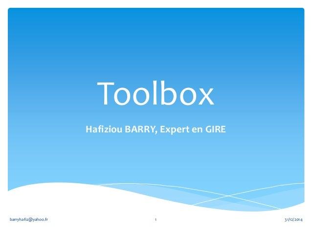 Toolbox Hafiziou BARRY, Expert en GIRE 31/12/2014barryhafiz@yahoo.fr 1