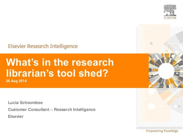| | 1  | 1  What's in the research  librarian's tool shed?  26 Aug 2014  Lucia Schoombee  Customer Consultant – Research I...