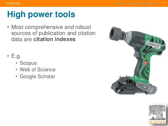     16    16  High power tools  • Most comprehensive and robust  sources of publication and citation  data are citation in...