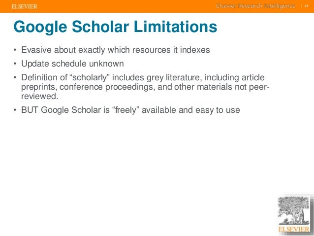     28    28  Google Scholar Limitations  • Evasive about exactly which resources it indexes  • Update schedule unknown  •...