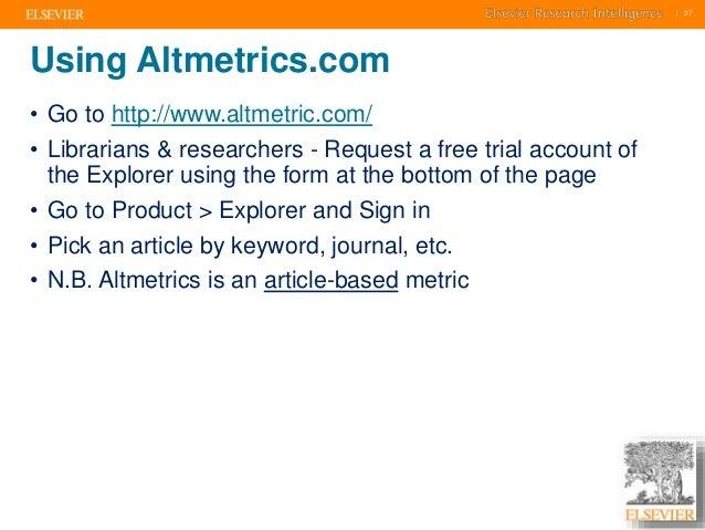     37    37  Using Altmetrics.com  • Go to http://www.altmetric.com/  • Librarians & researchers - Request a free trial a...