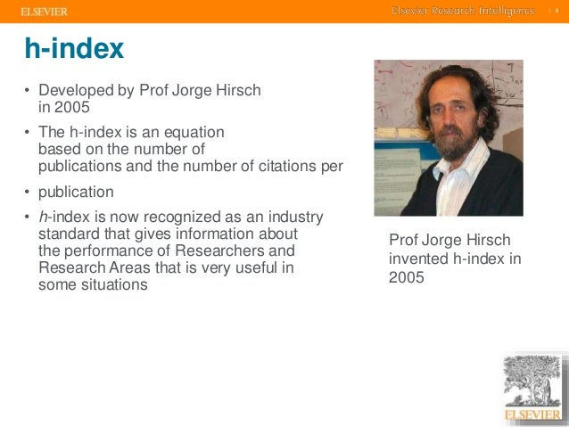     6    6  h-index  • Developed by Prof Jorge Hirsch  in 2005  • The h-index is an equation  based on the number of  publ...