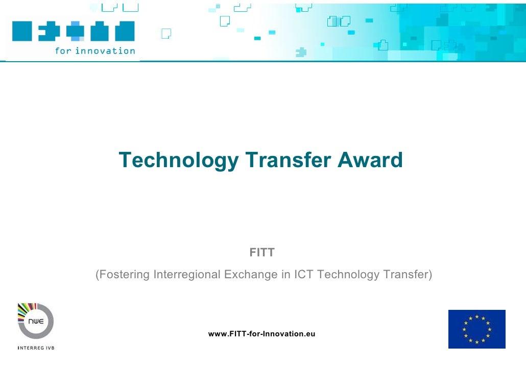 Technology Transfer Award                                 FITT (Fostering Interregional Exchange in ICT Technology Transfe...