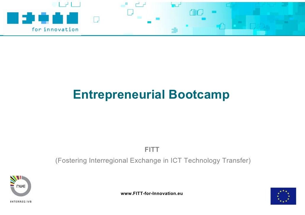 Entrepreneurial Bootcamp                                 FITT (Fostering Interregional Exchange in ICT Technology Transfer...