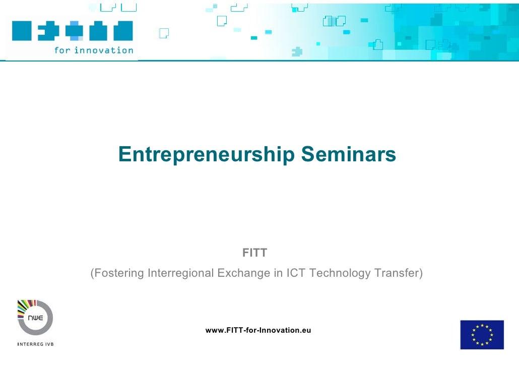 Entrepreneurship Seminars                                  FITT (Fostering Interregional Exchange in ICT Technology Transf...