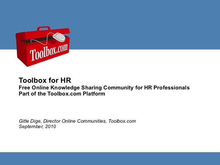 Gitte Dige, Director Online Communities, Toolbox.com September, 2010 <ul><li>Toolbox for HR </li></ul><ul><li>Free Online ...