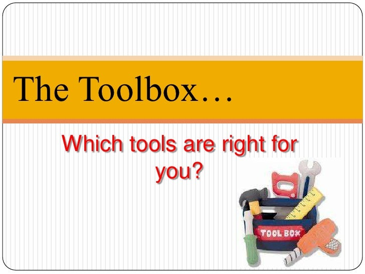 Which tools are right for you?<br />The Toolbox…<br />